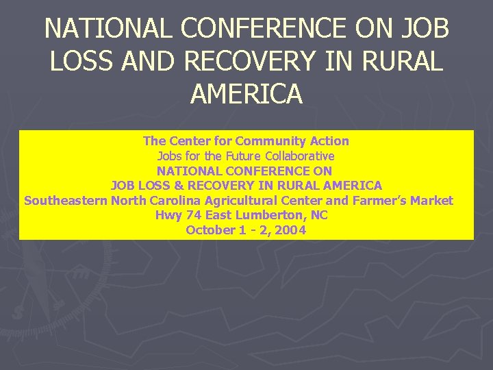 NATIONAL CONFERENCE ON JOB LOSS AND RECOVERY IN RURAL AMERICA The Center for Community