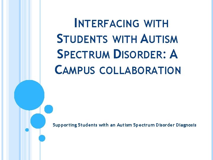 INTERFACING WITH STUDENTS WITH AUTISM SPECTRUM DISORDER: A CAMPUS COLLABORATION Supporting Students with an