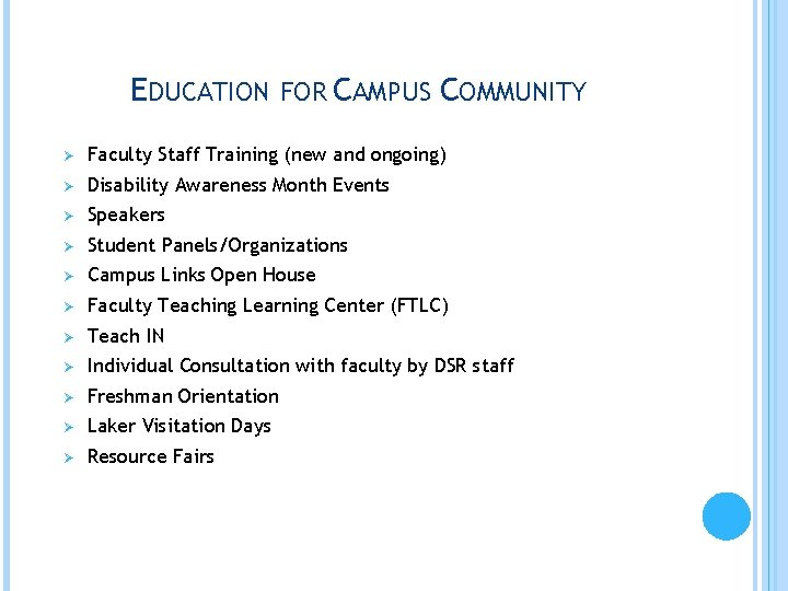 EDUCATION FOR CAMPUS COMMUNITY Ø Faculty Staff Training (new and ongoing) Ø Disability Awareness
