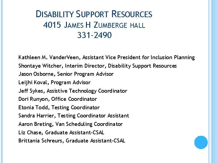 DISABILITY SUPPORT RESOURCES 4015 JAMES H ZUMBERGE HALL 331 -2490 Kathleen M. Vander. Veen,