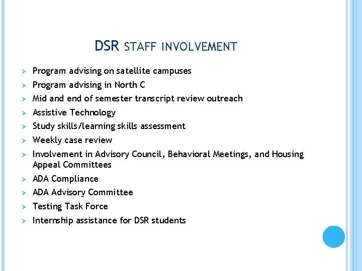 DSR STAFF INVOLVEMENT Ø Program advising on satellite campuses Ø Program advising in North
