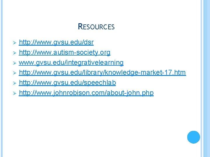 RESOURCES Ø Ø Ø http: //www. gvsu. edu/dsr http: //www. autism-society. org www. gvsu.