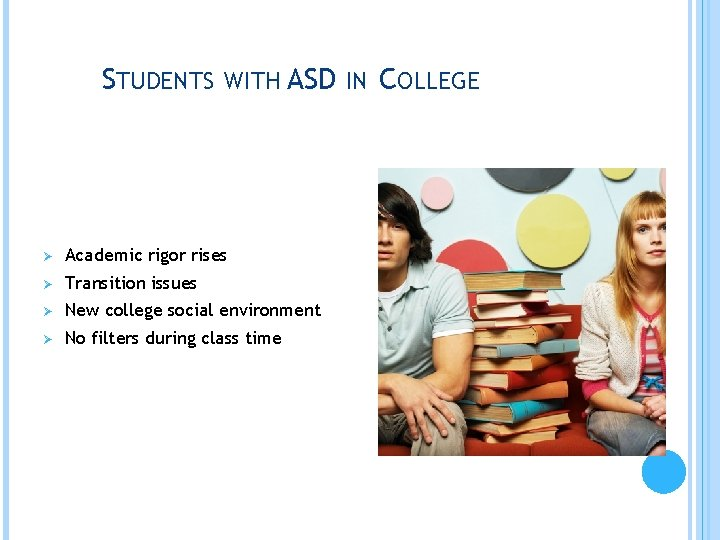 STUDENTS WITH ASD IN COLLEGE Ø Academic rigor rises Ø Transition issues Ø New