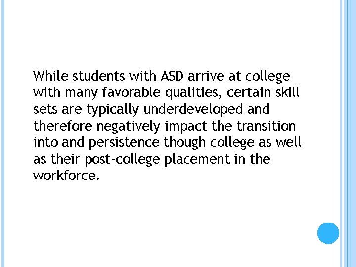 While students with ASD arrive at college with many favorable qualities, certain skill sets