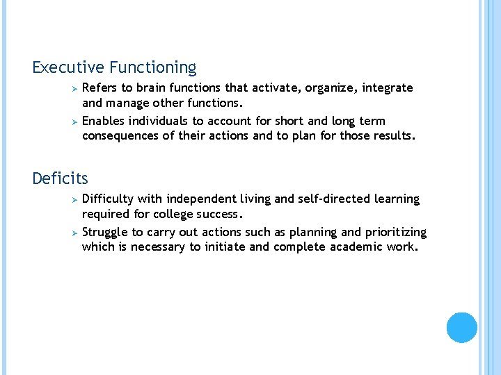 Executive Functioning Ø Ø Refers to brain functions that activate, organize, integrate and manage