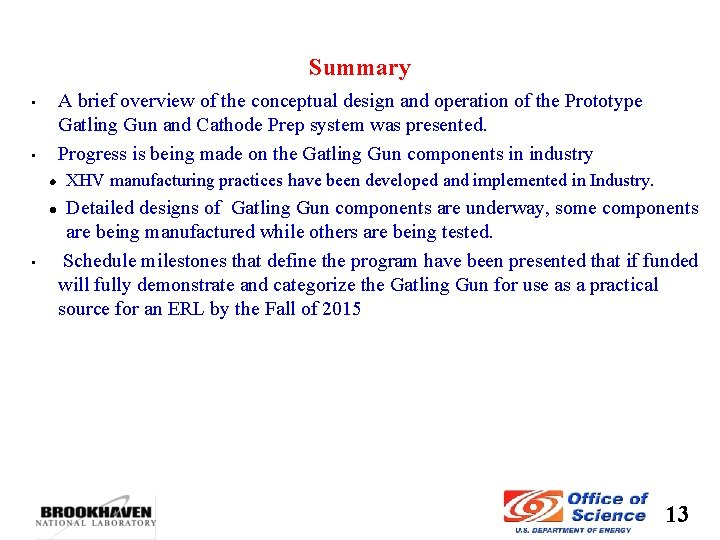Summary A brief overview of the conceptual design and operation of the Prototype Gatling
