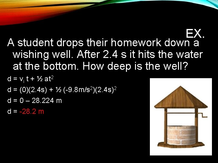 EX. A student drops their homework down a wishing well. After 2. 4 s