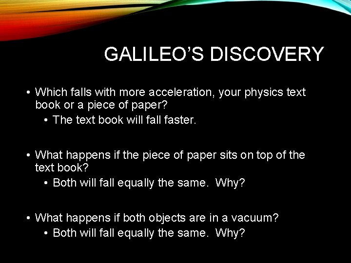 GALILEO'S DISCOVERY • Which falls with more acceleration, your physics text book or a