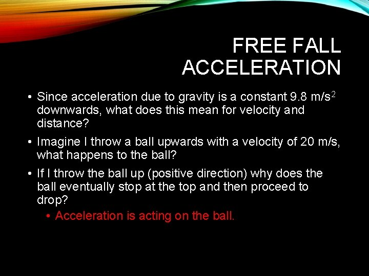 FREE FALL ACCELERATION • Since acceleration due to gravity is a constant 9. 8