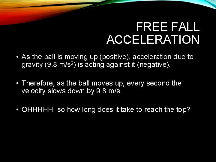 FREE FALL ACCELERATION • As the ball is moving up (positive), acceleration due to