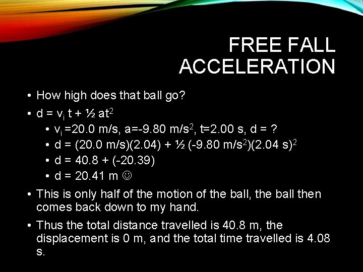 FREE FALL ACCELERATION • How high does that ball go? • d = vi