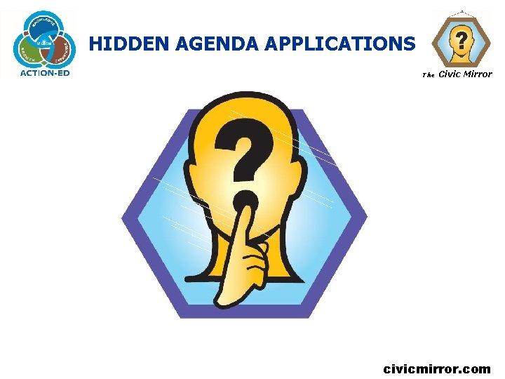 HIDDEN AGENDA APPLICATIONS The Civic Mirror civicmirror. com