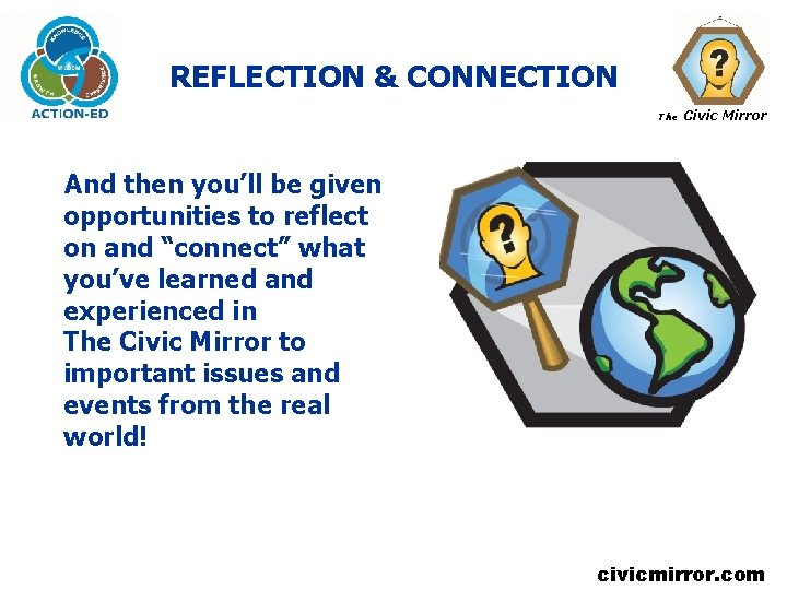 REFLECTION & CONNECTION The Civic Mirror And then you'll be given opportunities to reflect