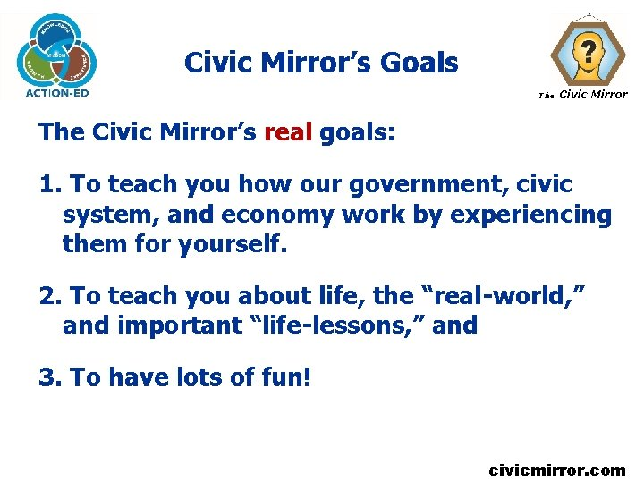 Civic Mirror's Goals The Civic Mirror's real goals: 1. To teach you how our