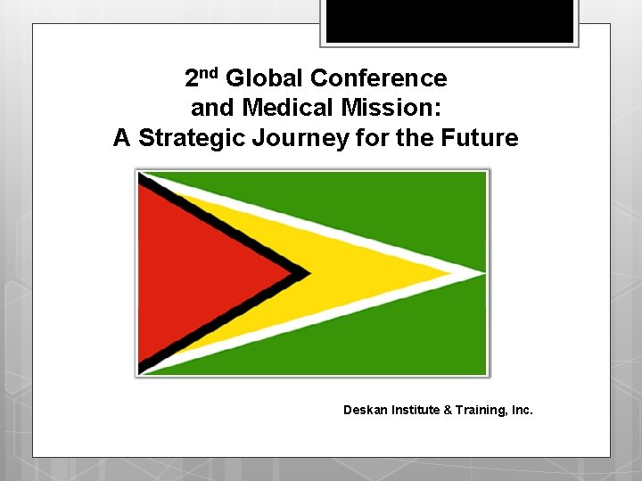 2 nd Global Conference and Medical Mission: A Strategic Journey for the Future Deskan
