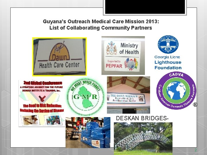 Guyana's Outreach Medical Care Mission 2013: List of Collaborating Community Partners DESKAN BRIDGES 2013