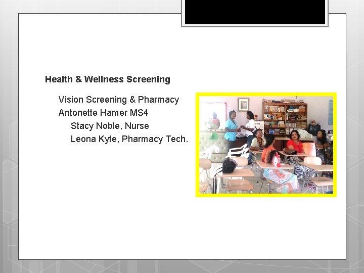 Health & Wellness Screening q q Vision Screening & Pharmacy Antonette Hamer MS 4