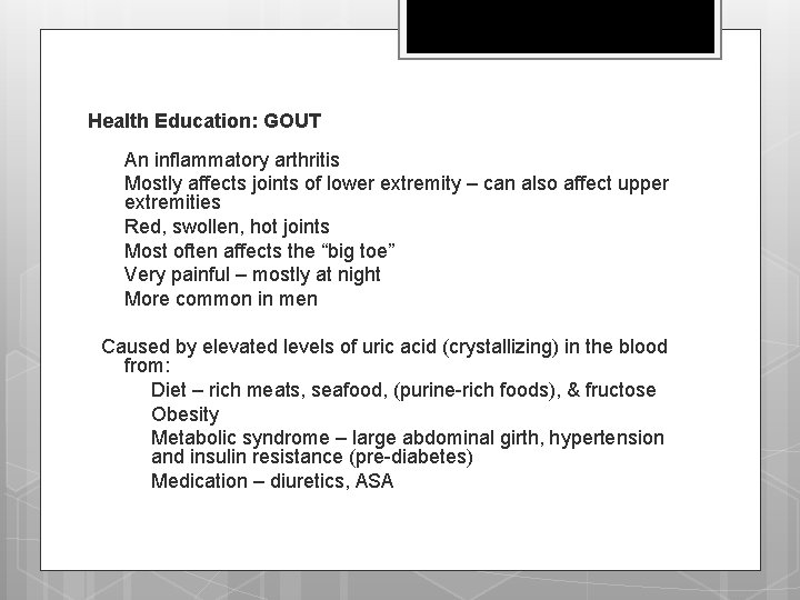 Health Education: GOUT q q q An inflammatory arthritis Mostly affects joints of lower