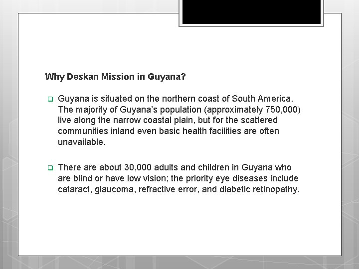 Why Deskan Mission in Guyana? q Guyana is situated on the northern coast of