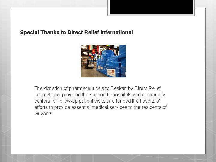 Special Thanks to Direct Relief International The donation of pharmaceuticals to Deskan by Direct