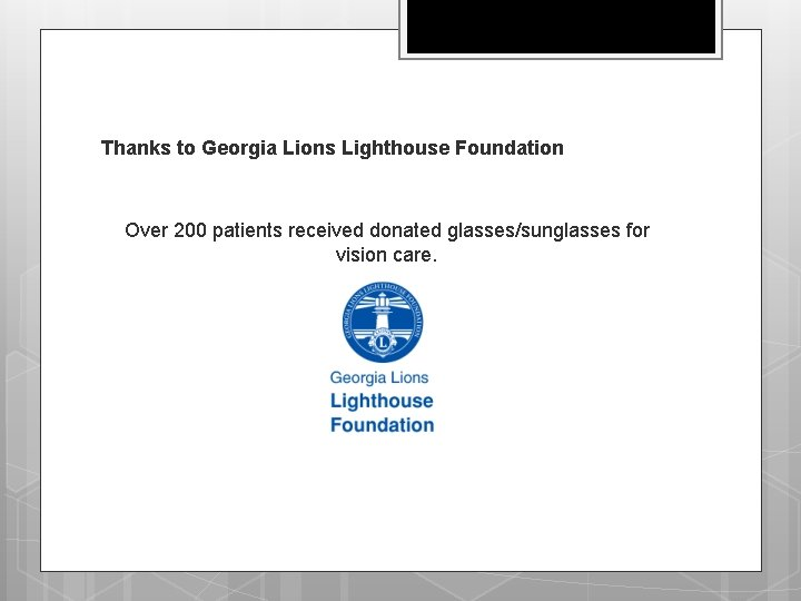 Thanks to Georgia Lions Lighthouse Foundation Over 200 patients received donated glasses/sunglasses for vision