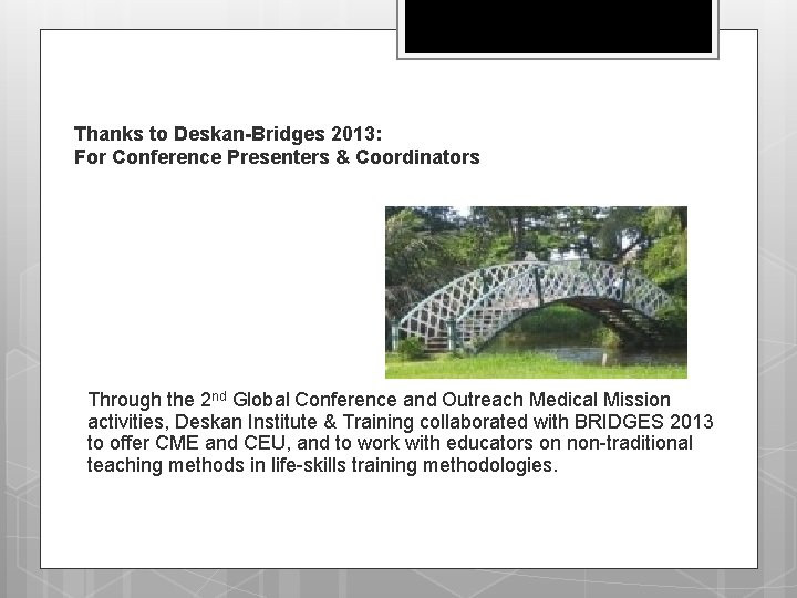 Thanks to Deskan-Bridges 2013: For Conference Presenters & Coordinators Through the 2 nd Global