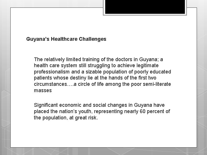 Guyana's Healthcare Challenges q The relatively limited training of the doctors in Guyana; a