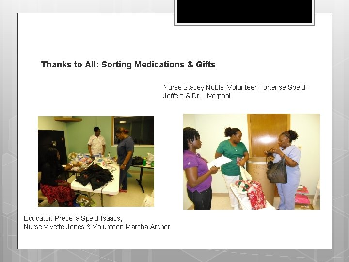 Thanks to All: Sorting Medications & Gifts Nurse Stacey Noble, Volunteer Hortense Speid. Jeffers