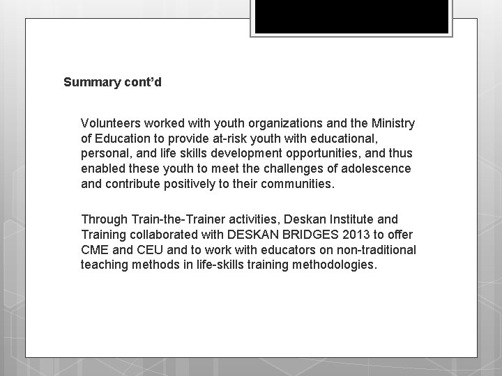 Summary cont'd q Volunteers worked with youth organizations and the Ministry of Education to