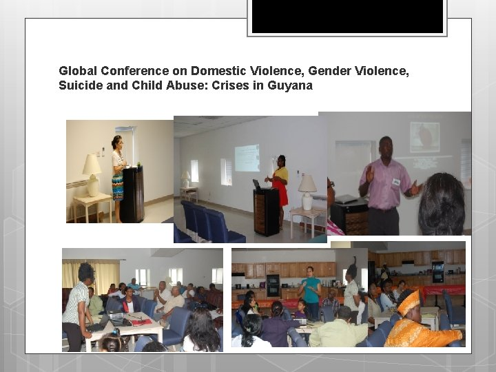 Global Conference on Domestic Violence, Gender Violence, Suicide and Child Abuse: Crises in Guyana
