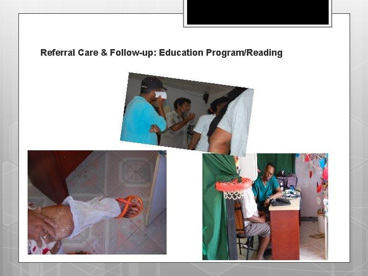 Referral Care & Follow-up: Education Program/Reading