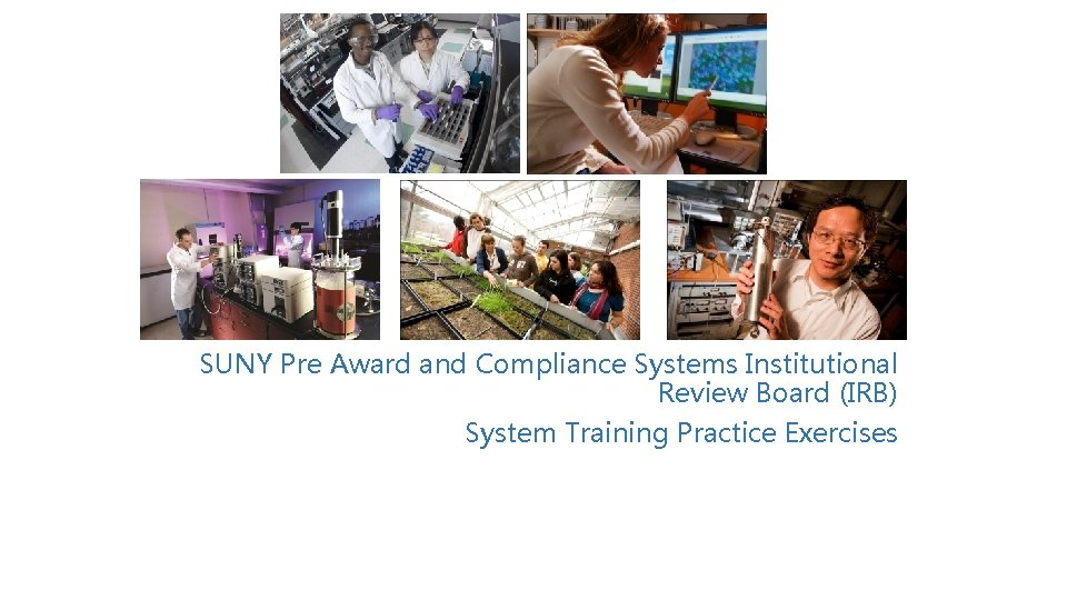 SUNY Pre Award and Compliance Systems Institutional Review Board (IRB) System Training Practice Exercises