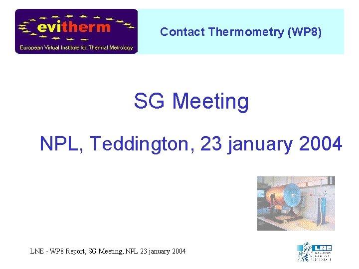 Contact Thermometry (WP 8) SG Meeting NPL, Teddington, 23 january 2004 LNE - WP