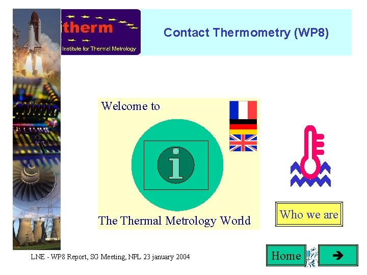 Contact Thermometry (WP 8) Welcome to Content Thermal Metrology World LNE - WP 8
