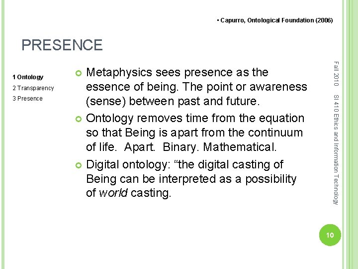 • Capurro, Ontological Foundation (2006) PRESENCE 2 Transparency SI 410 Ethics and Information