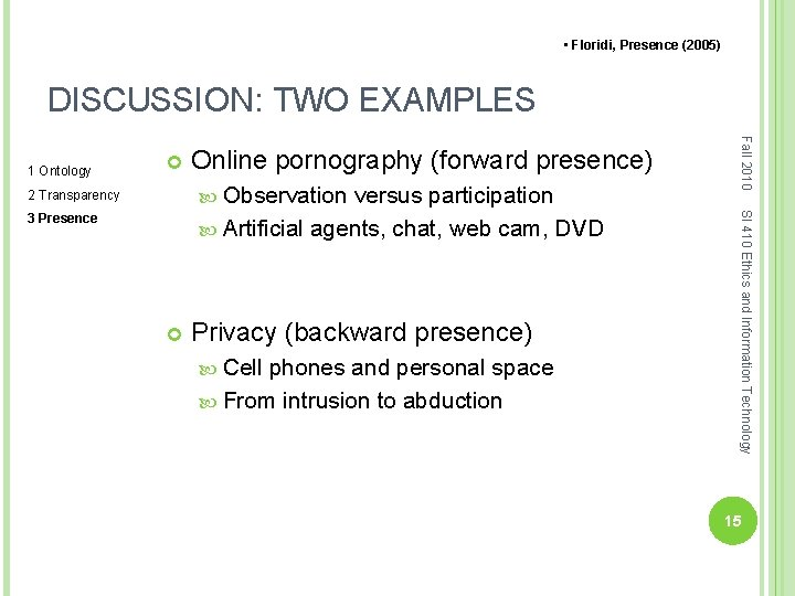 • Floridi, Presence (2005) DISCUSSION: TWO EXAMPLES Online pornography (forward presence) Observation versus