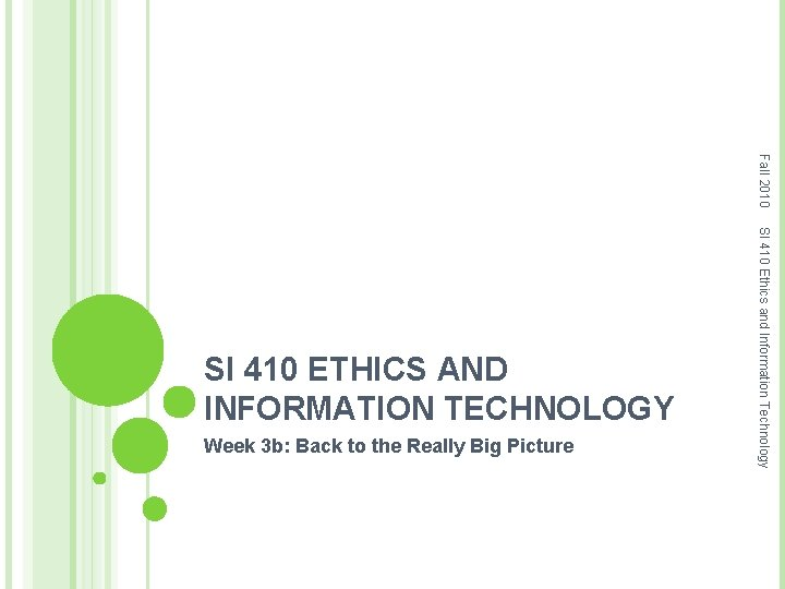 Fall 2010 Week 3 b: Back to the Really Big Picture SI 410 Ethics