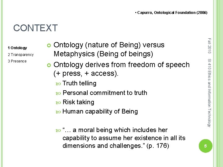 • Capurro, Ontological Foundation (2006) CONTEXT 2 Transparency Ontology (nature of Being) versus