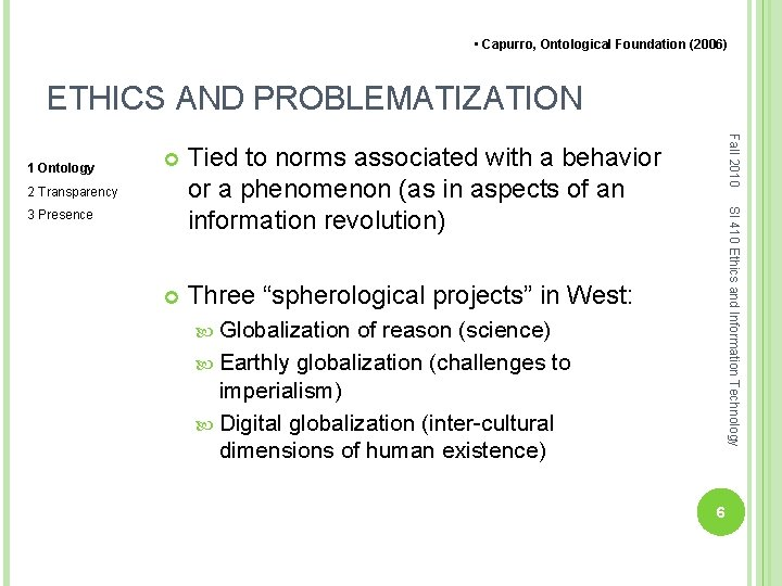• Capurro, Ontological Foundation (2006) ETHICS AND PROBLEMATIZATION Tied to norms associated with