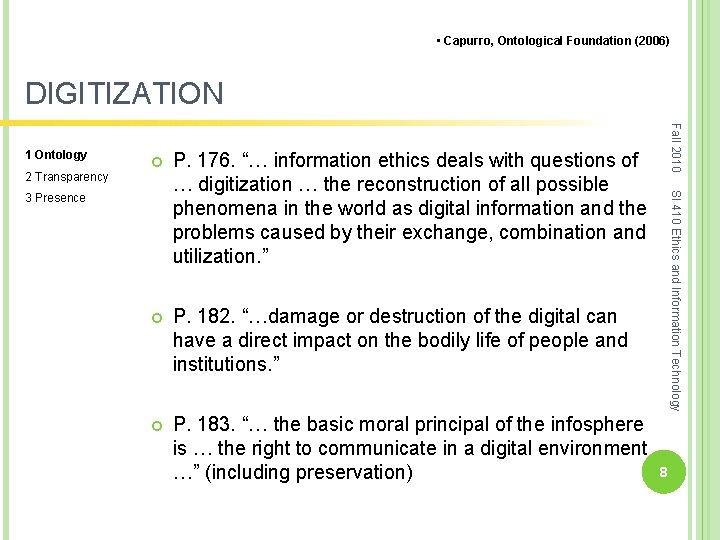 "• Capurro, Ontological Foundation (2006) DIGITIZATION 2 Transparency P. 176. ""… information ethics"