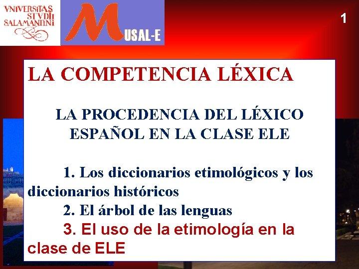 1 LA COMPETENCIA LÉXICA LA PROCEDENCIA DEL LÉXICO ESPAÑOL EN LA CLASE ELE 1.