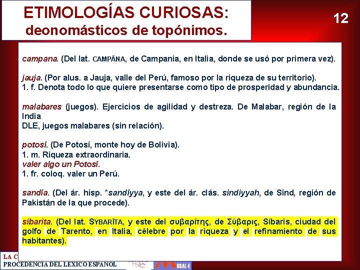 ETIMOLOGÍAS CURIOSAS: deonomásticos de topónimos. 12 campana. (Del lat. CAMPĀNA, de Campania, en Italia,