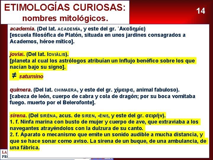 ETIMOLOGÍAS CURIOSAS: nombres mitológicos. 14 academia. (Del lat. ACADEMĬA, y este del gr. ᾿Ακαδημία)