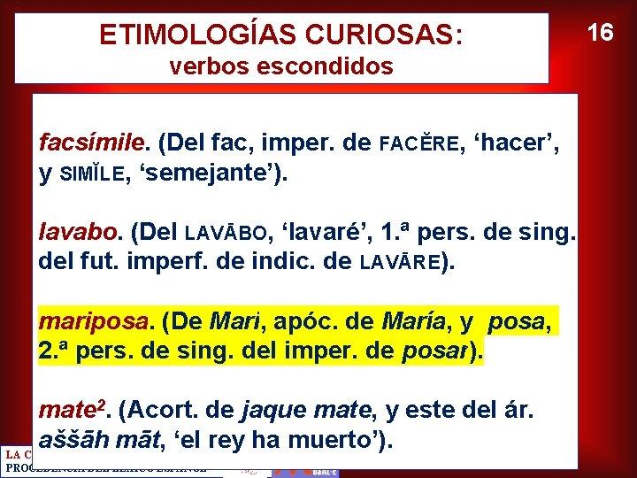 ETIMOLOGÍAS CURIOSAS: verbos escondidos facsímile. (Del fac, imper. de FACĔRE, 'hacer', y SIMĬLE, 'semejante').