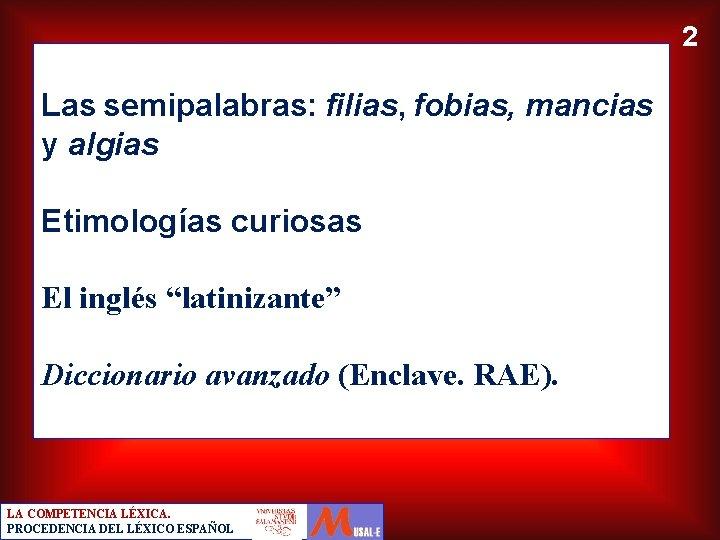 """2 Las semipalabras: filias, fobias, mancias y algias Etimologías curiosas El inglés """"latinizante"""" Diccionario"""