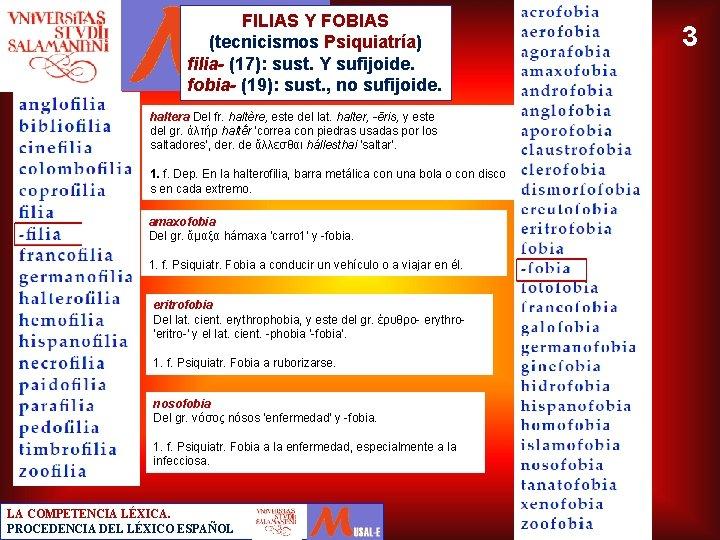 FILIAS Y FOBIAS (tecnicismos Psiquiatría) filia- (17): sust. Y sufijoide. fobia- (19): sust. ,
