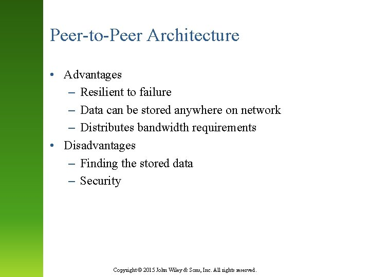 Peer-to-Peer Architecture • Advantages – Resilient to failure – Data can be stored anywhere