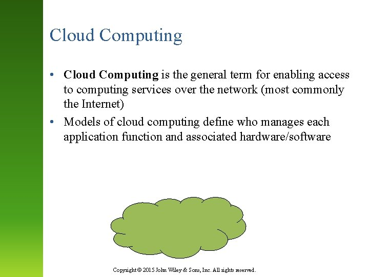 Cloud Computing • Cloud Computing is the general term for enabling access to computing