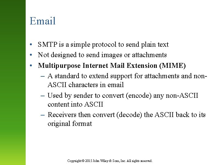 Email • SMTP is a simple protocol to send plain text • Not designed