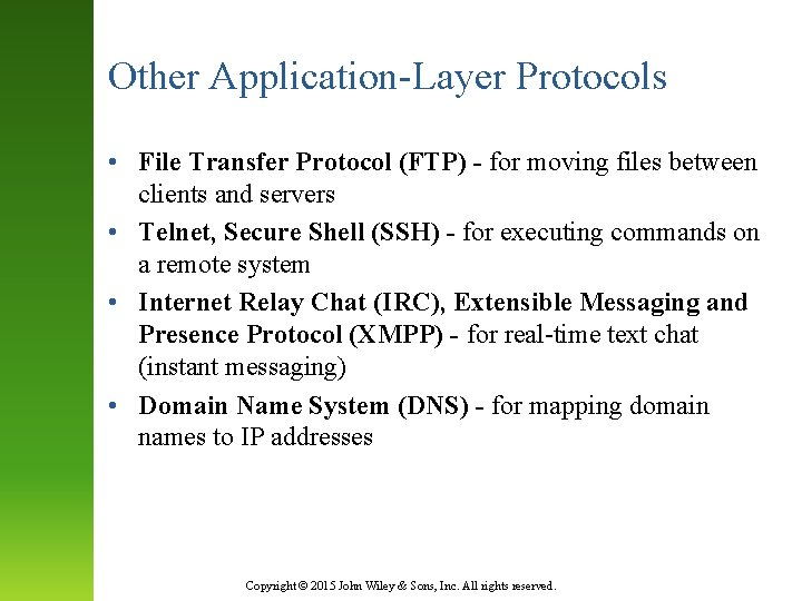 Other Application-Layer Protocols • File Transfer Protocol (FTP) - for moving files between clients